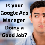 3 Ways to Check if Your Google Ads Manager Is Doing a Good Job