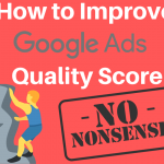 How to Improve Google Ads Quality Score - The Simple No-Nonsense Guide