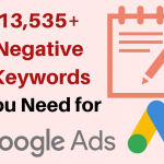 The Ultimate Google Ads Negative Keyword List: 13,535 Negative Keywords and Counting