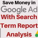 Search Term Report AdWords (Google Ads): Learn to Save Money With Negative Keywords